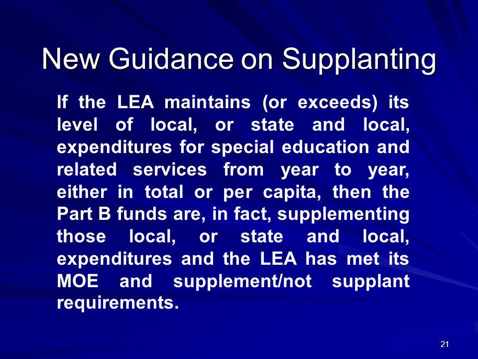 21 If the LEA maintains (or exceeds) its level of local, or state and local, expenditures for special education and related services from year to year, either in total or per capita, then the Part B funds are, in fact, supplementing those local, or state and local, expenditures and the LEA has met its MOE and supplement/not supplant requirements.