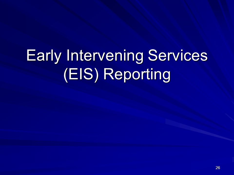 26 Early Intervening Services (EIS) Reporting