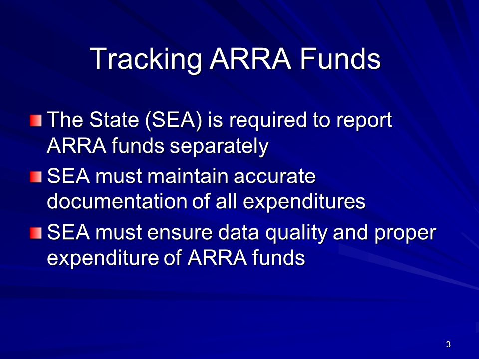 3 Tracking ARRA Funds The State (SEA) is required to report ARRA funds separately SEA must maintain accurate documentation of all expenditures SEA mus