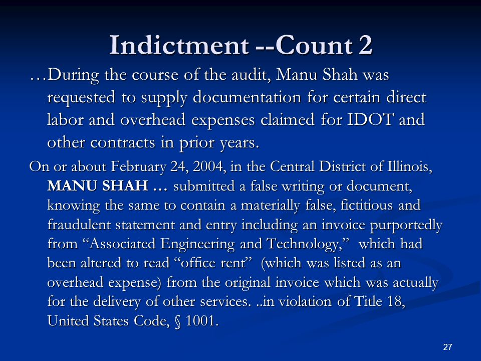 Indictment --Count 2 …During the course of the audit, Manu Shah was requested to supply documentation for certain direct labor and overhead expenses claimed for IDOT and other contracts in prior years.