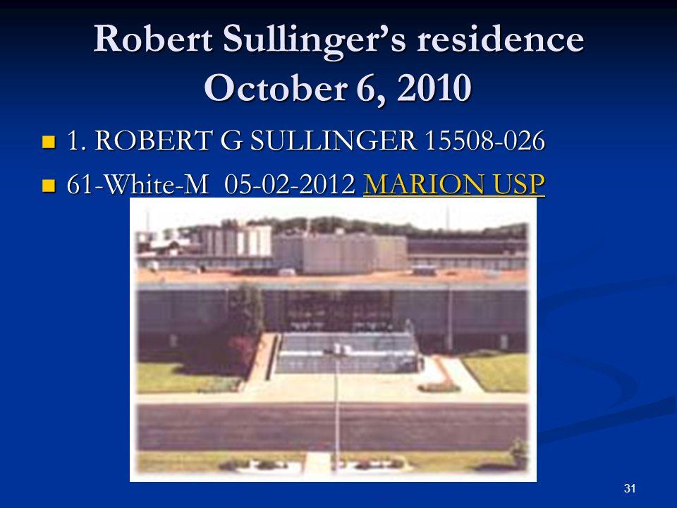 Robert Sullingers residence October 6, 2010 1. ROBERT G SULLINGER 15508-026 1.