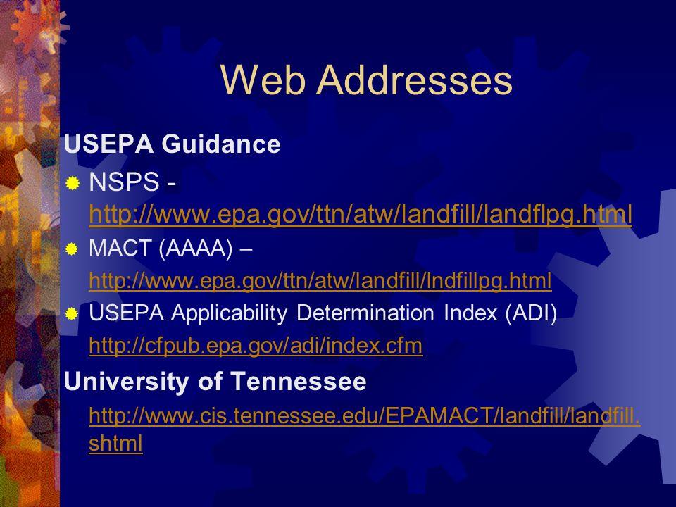 Web Addresses USEPA Guidance NSPS - http://www.epa.gov/ttn/atw/landfill/landflpg.html http://www.epa.gov/ttn/atw/landfill/landflpg.html MACT (AAAA) –