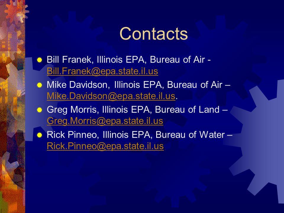 Contacts Bill Franek, Illinois EPA, Bureau of Air - Bill.Franek@epa.state.il.us Bill.Franek@epa.state.il.us Mike Davidson, Illinois EPA, Bureau of Air