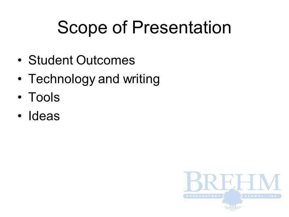 Scope of Presentation Student Outcomes Technology and writing Tools Ideas