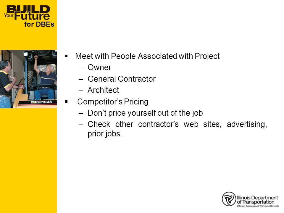 for DBEs Meet with People Associated with Project –Owner –General Contractor –Architect Competitors Pricing –Dont price yourself out of the job –Check