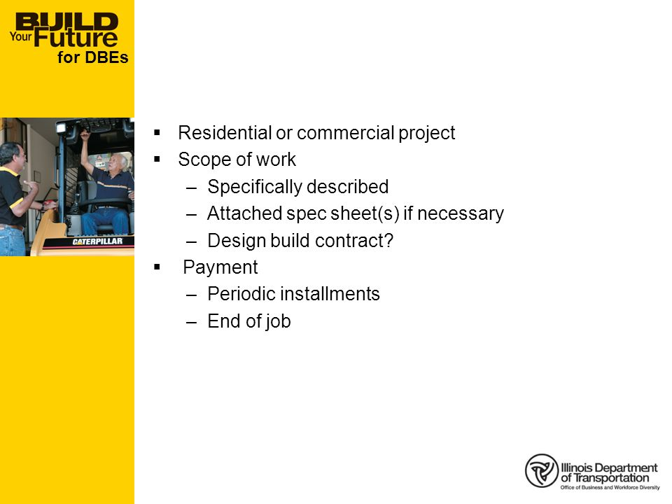 for DBEs Residential or commercial project Scope of work –Specifically described –Attached spec sheet(s) if necessary –Design build contract.