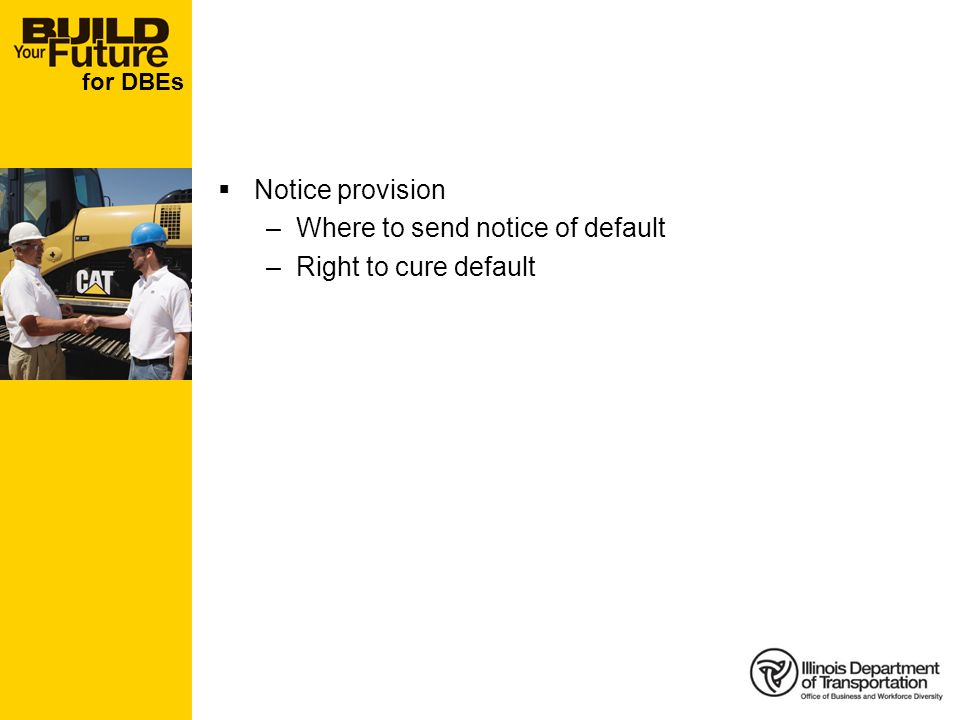 for DBEs Notice provision –Where to send notice of default –Right to cure default