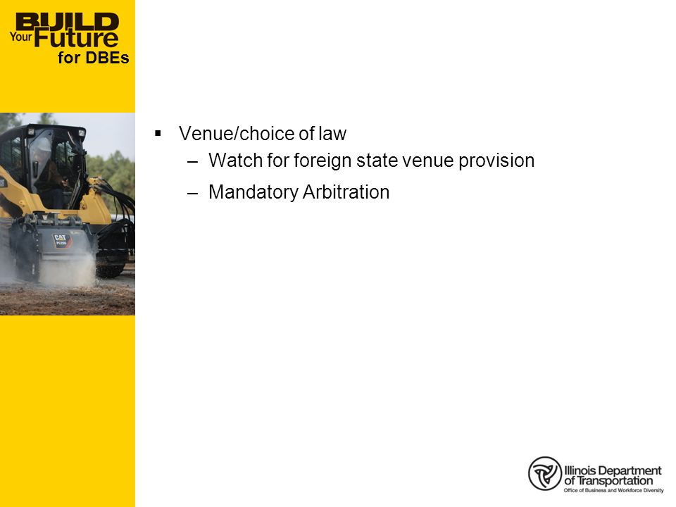 for DBEs Venue/choice of law –Watch for foreign state venue provision –Mandatory Arbitration