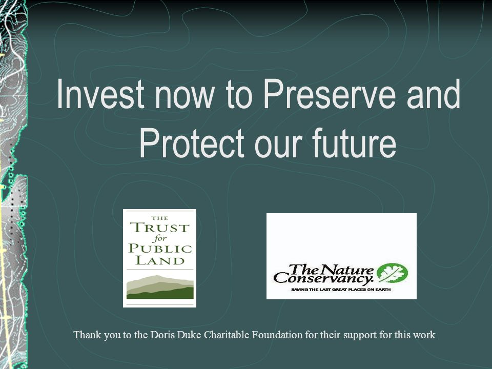 Invest now to Preserve and Protect our future Thank you to the Doris Duke Charitable Foundation for their support for this work