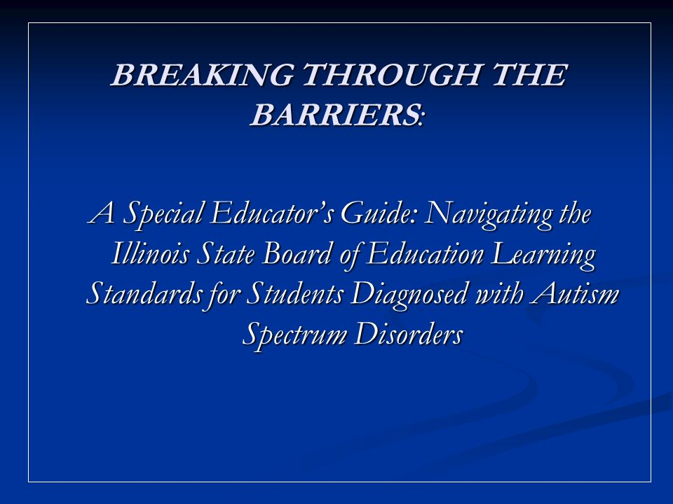 BREAKING THROUGH THE BARRIERS: A Special Educators Guide: Navigating the Illinois State Board of Education Learning Standards for Students Diagnosed with Autism Spectrum Disorders