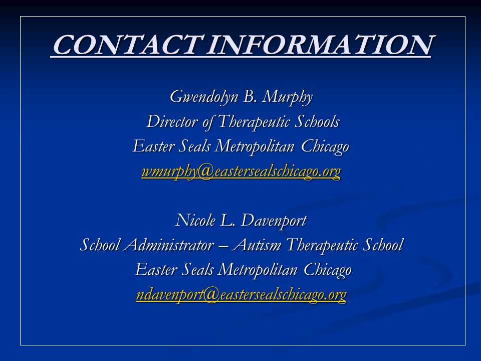CONTACT INFORMATION Gwendolyn B. Murphy Director of Therapeutic Schools Director of Therapeutic Schools Easter Seals Metropolitan Chicago wmurphy@east