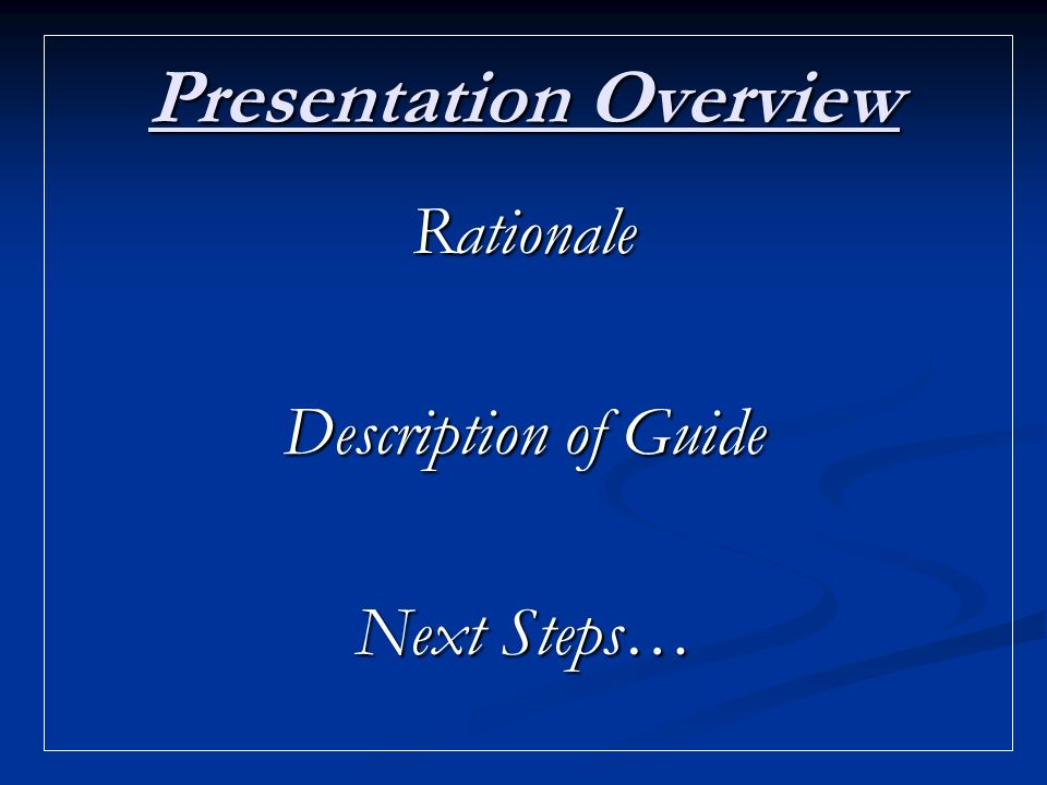 Presentation Overview Rationale Description of Guide Next Steps…