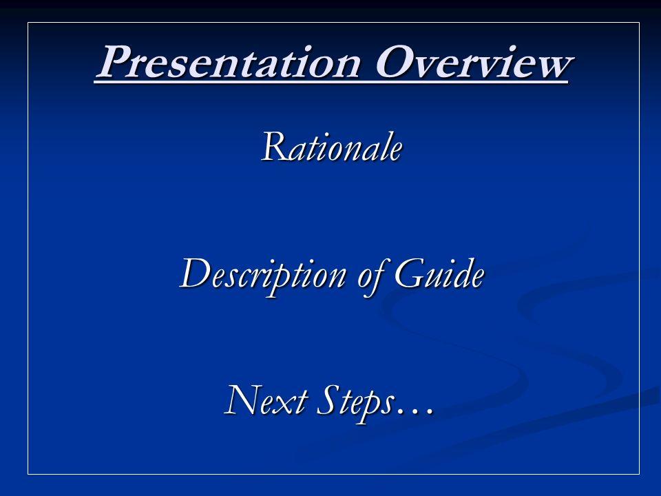 Presentation Overview Rationale Description of Guide Next Steps…