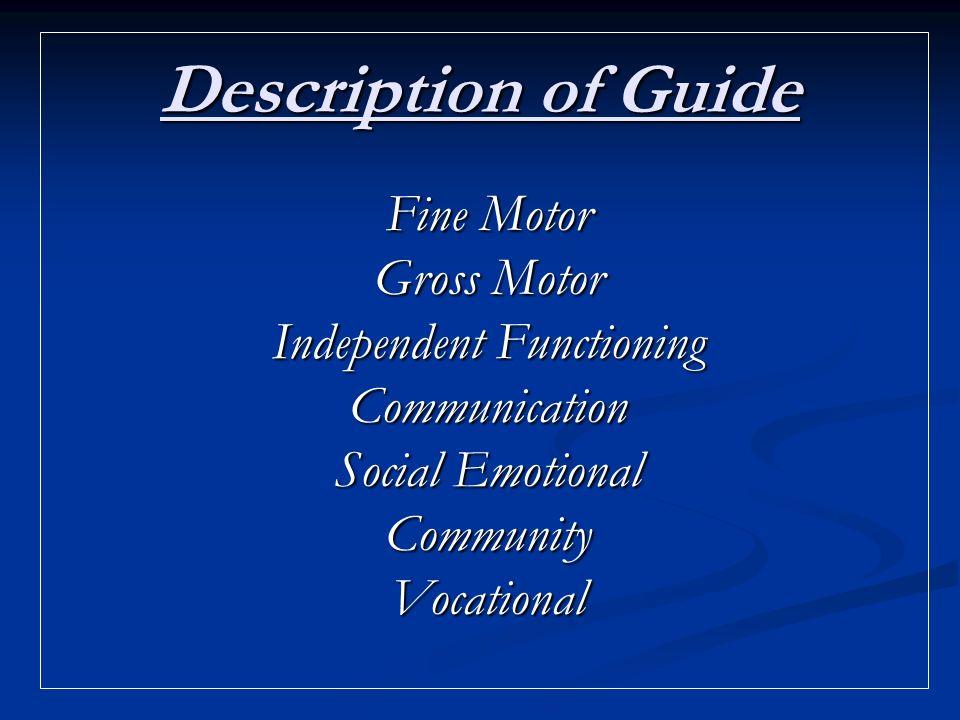 Description of Guide Fine Motor Gross Motor Independent Functioning Communication Social Emotional CommunityVocational