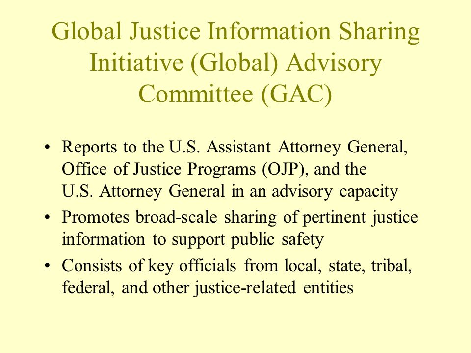 Global Justice Information Sharing Initiative (Global) Advisory Committee (GAC) Reports to the U.S.