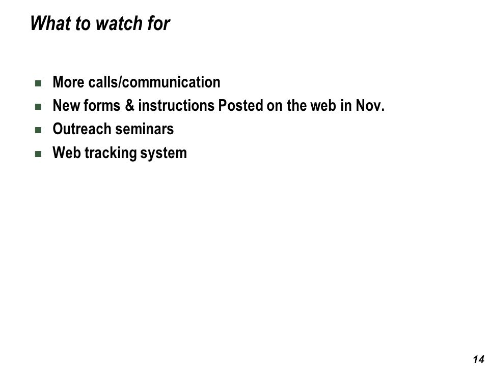 14 What to watch for More calls/communication New forms & instructions Posted on the web in Nov. Outreach seminars Web tracking system