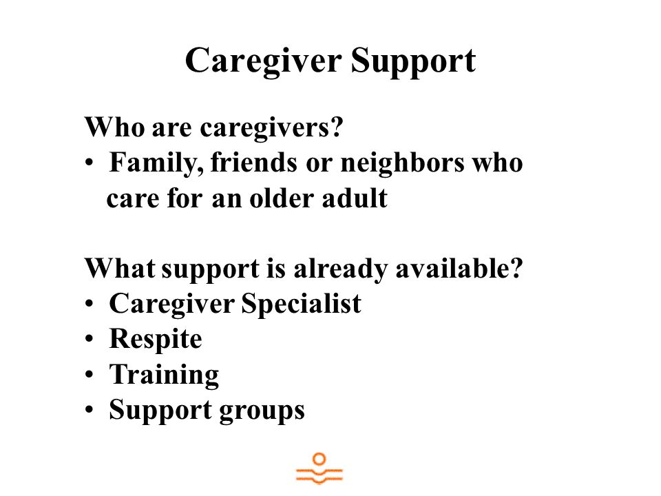 Caregiver Support Who are caregivers.