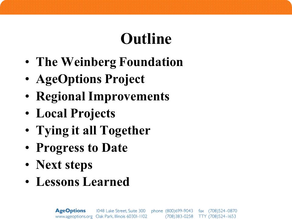 Outline The Weinberg Foundation AgeOptions Project Regional Improvements Local Projects Tying it all Together Progress to Date Next steps Lessons Learned