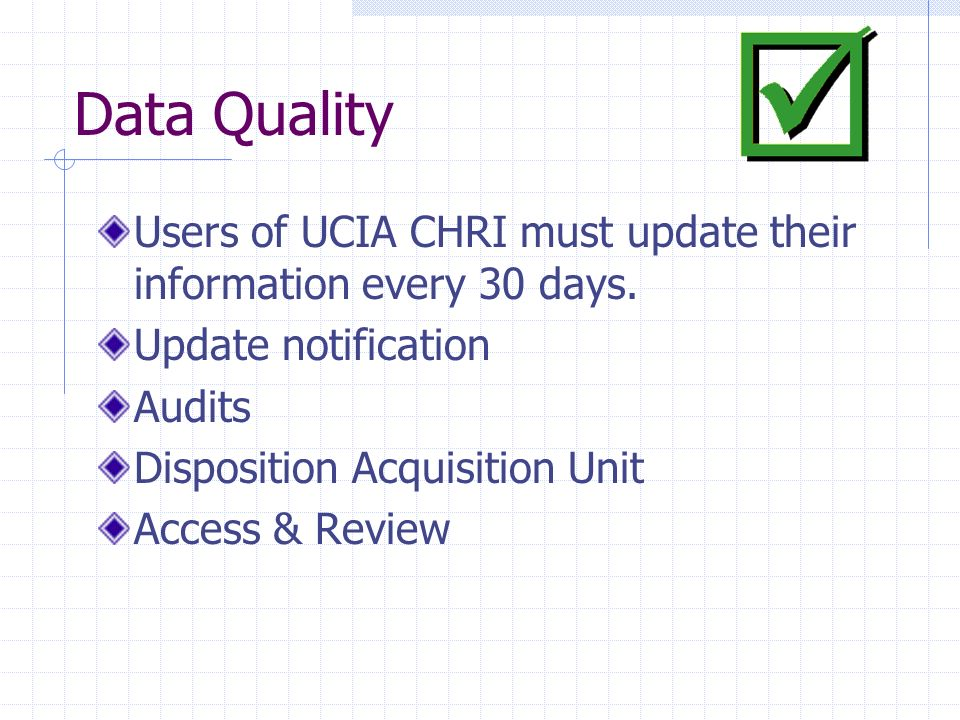 Data Quality Users of UCIA CHRI must update their information every 30 days. Update notification Audits Disposition Acquisition Unit Access & Review
