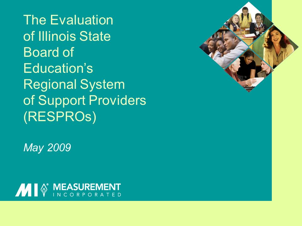 The Evaluation of Illinois State Board of Educations Regional System of Support Providers (RESPROs) May 2009