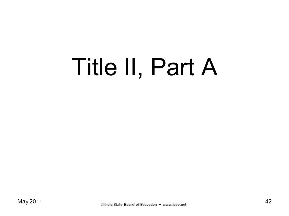 Illinois State Board of Education – www.isbe.net May 2011 Title II, Part A 42