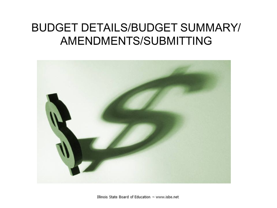 Illinois State Board of Education – www.isbe.net BUDGET DETAILS/BUDGET SUMMARY/ AMENDMENTS/SUBMITTING