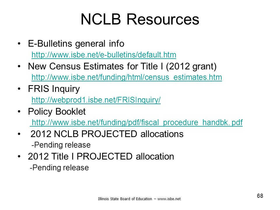 Illinois State Board of Education – www.isbe.net 68 NCLB Resources E-Bulletins general info http://www.isbe.net/e-bulletins/default.htm New Census Est