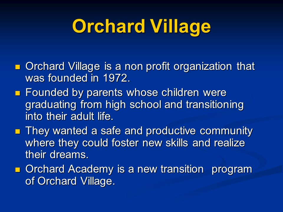 ORCHARD ACADEMY Best Practices in Person-Centered Transition Planning and Programming that Deliver Positive Outcomes Presented by… Tim Bobrowski, Director Cindy Ciluffo, School Social Worker