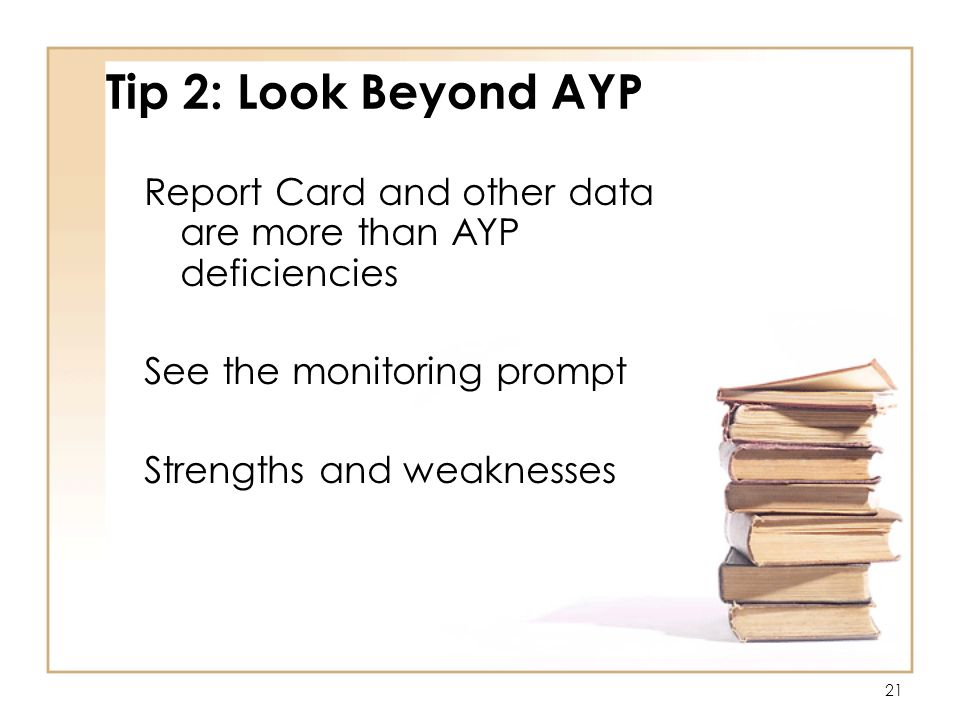 21 Tip 2: Look Beyond AYP Report Card and other data are more than AYP deficiencies See the monitoring prompt Strengths and weaknesses