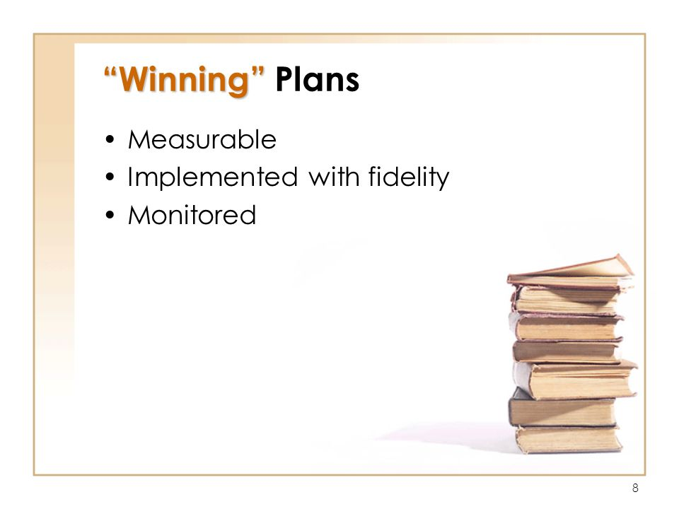 8 Winning Winning Plans Measurable Implemented with fidelity Monitored