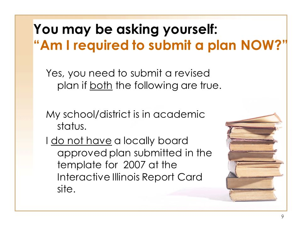 9 You may be asking yourself: Am I required to submit a plan NOW.