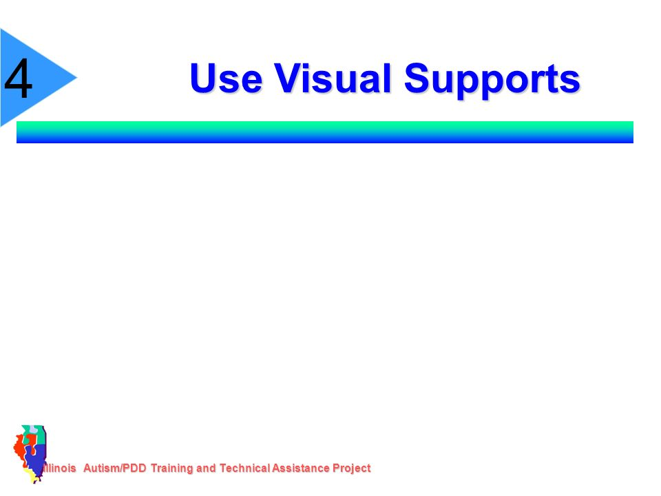 Illinois Autism/PDD Training and Technical Assistance Project Use Visual Supports 4