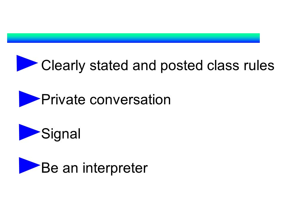 Clearly stated and posted class rules Private conversation Signal Be an interpreter