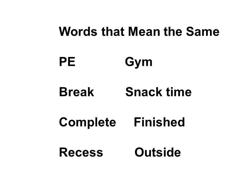 Words that Mean the Same PE Gym Break Snack time Complete Finished Recess Outside