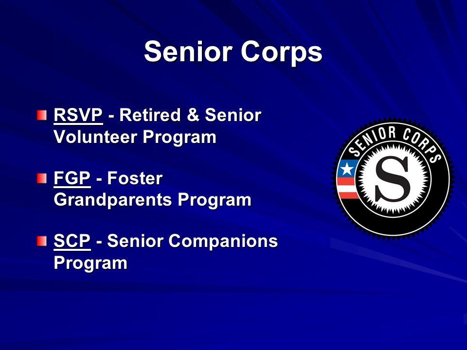 Senior Corps RSVP - Retired & Senior Volunteer Program FGP - Foster Grandparents Program SCP - Senior Companions Program