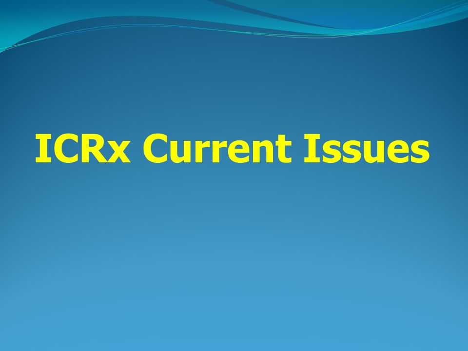 ICRx Current Issues