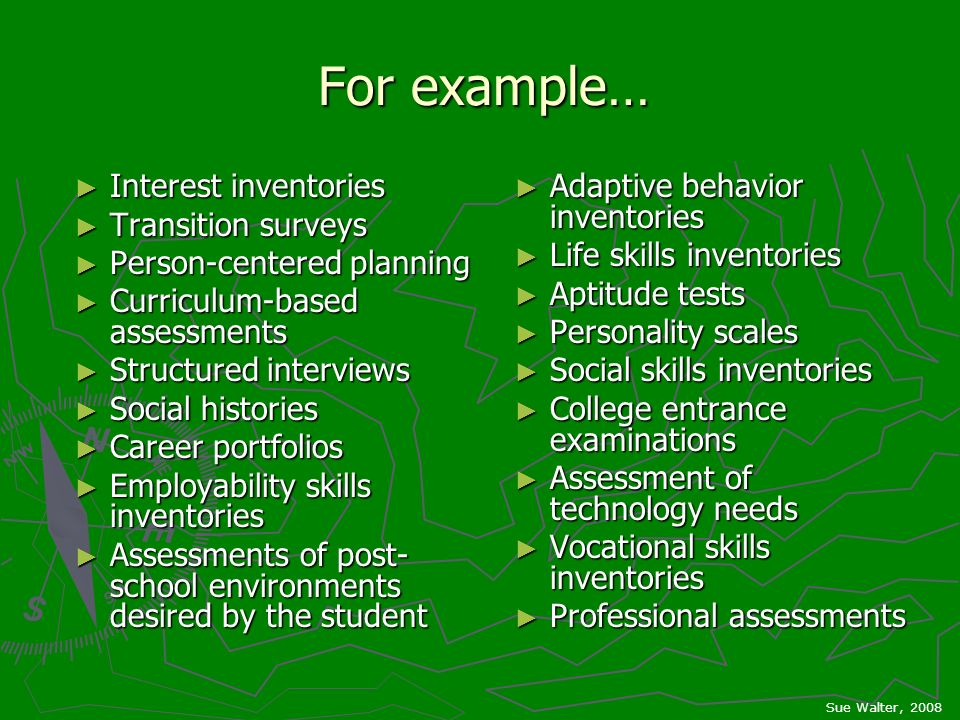 For example… Interest inventories Interest inventories Transition surveys Transition surveys Person-centered planning Person-centered planning Curricu