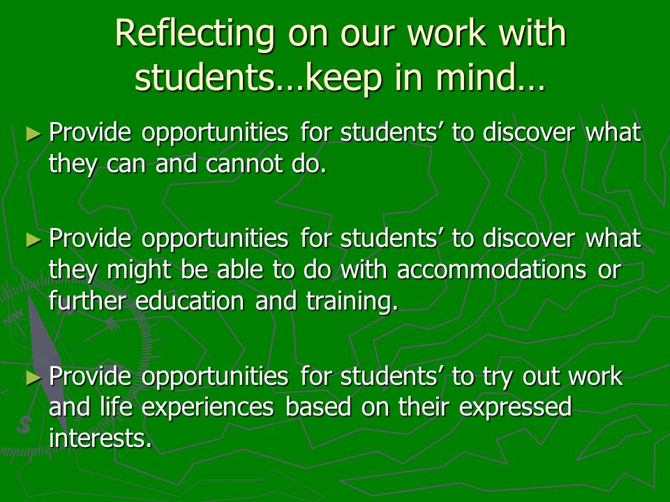 Reflecting on our work with students…keep in mind… Provide opportunities for students to discover what they can and cannot do.