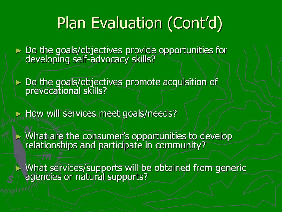 Plan Evaluation (Contd) Do the goals/objectives provide opportunities for developing self-advocacy skills.