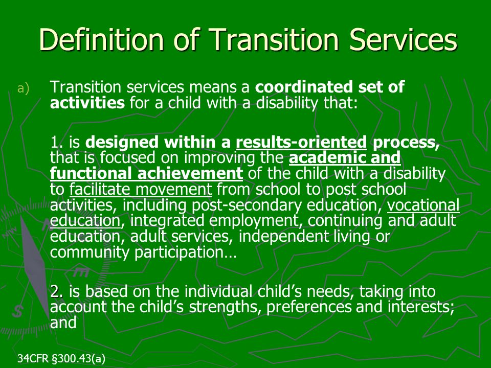 Definition of Transition Services a) a) Transition services means a coordinated set of activities for a child with a disability that: 1. is designed w