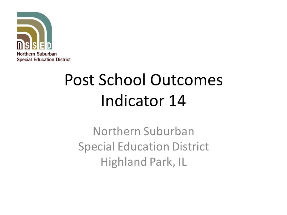 Post School Outcomes Indicator 14 Northern Suburban Special Education District Highland Park, IL