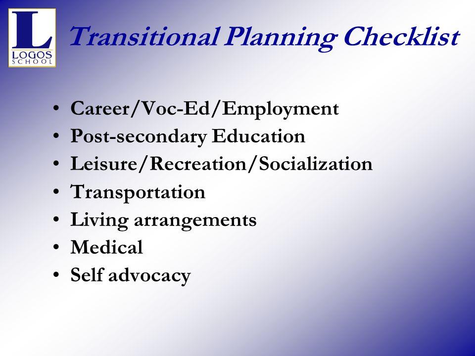 Transitional Planning Checklist Career/Voc-Ed/Employment Post-secondary Education Leisure/Recreation/Socialization Transportation Living arrangements