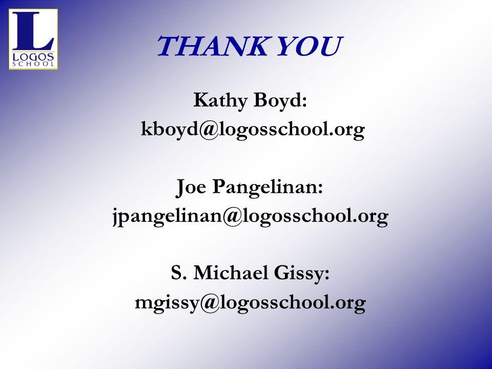THANK YOU Kathy Boyd: kboyd@logosschool.org Joe Pangelinan: jpangelinan@logosschool.org S. Michael Gissy: mgissy@logosschool.org
