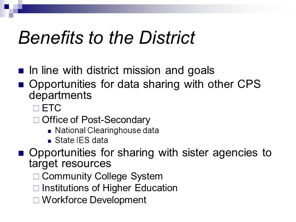 In line with district mission and goals Opportunities for data sharing with other CPS departments ETC Office of Post-Secondary National Clearinghouse