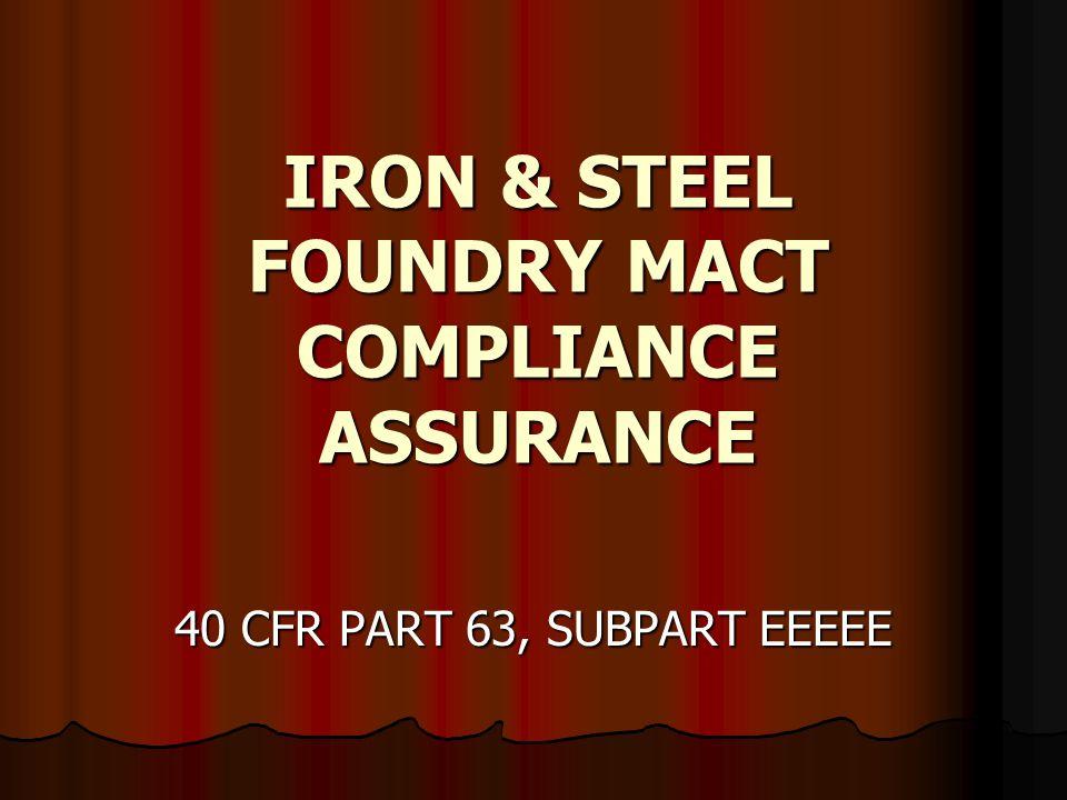 IRON & STEEL FOUNDRY MACT COMPLIANCE ASSURANCE 40 CFR PART 63, SUBPART EEEEE