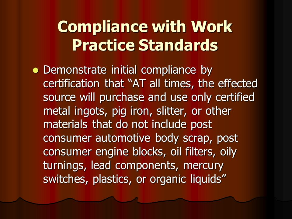 Compliance with Work Practice Standards Demonstrate initial compliance by certification that AT all times, the effected source will purchase and use o