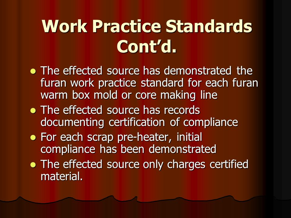 Work Practice Standards Contd. The effected source has demonstrated the furan work practice standard for each furan warm box mold or core making line