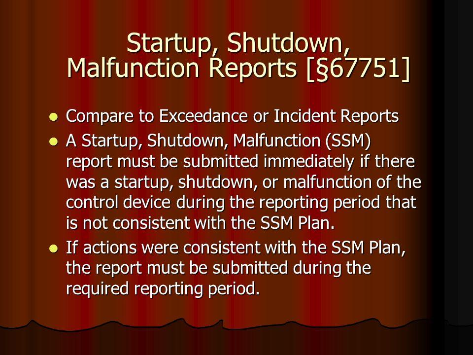 Startup, Shutdown, Malfunction Reports [§67751] Compare to Exceedance or Incident Reports Compare to Exceedance or Incident Reports A Startup, Shutdow