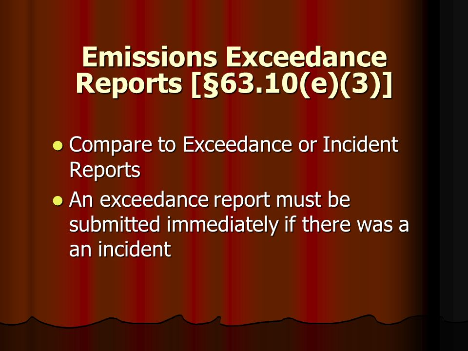 Emissions Exceedance Reports [§63.10(e)(3)] Compare to Exceedance or Incident Reports Compare to Exceedance or Incident Reports An exceedance report m