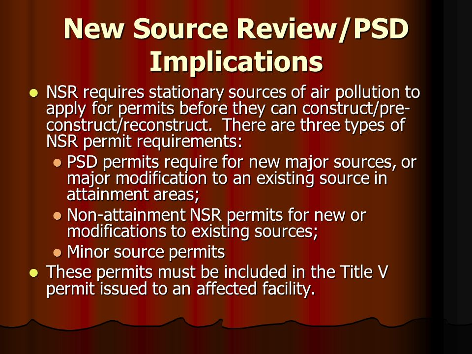 New Source Review/PSD Implications NSR requires stationary sources of air pollution to apply for permits before they can construct/pre- construct/reco